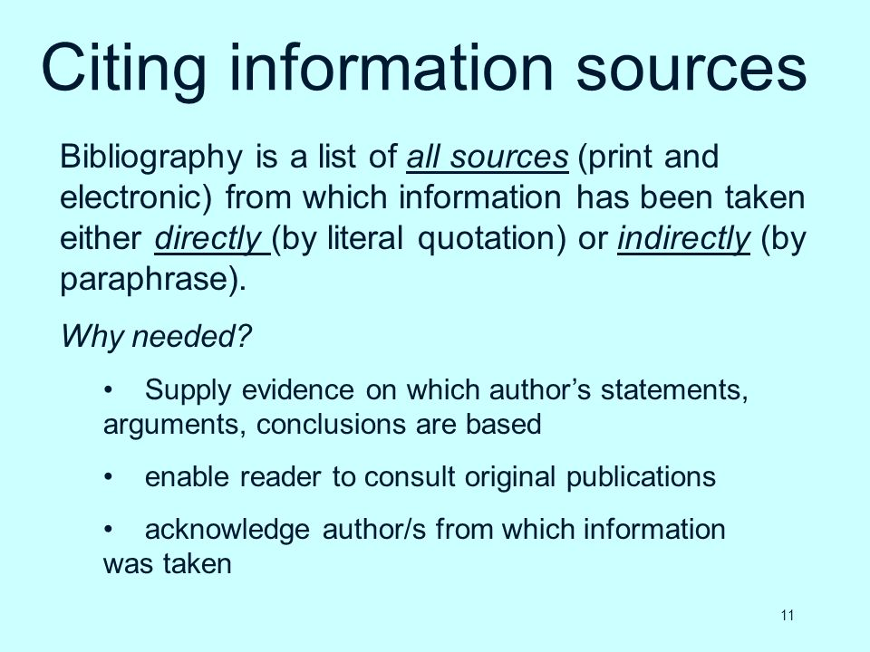 Citing information sources Bibliography is a list of all sources (print and electronic) from which information has been taken either directly (by lite