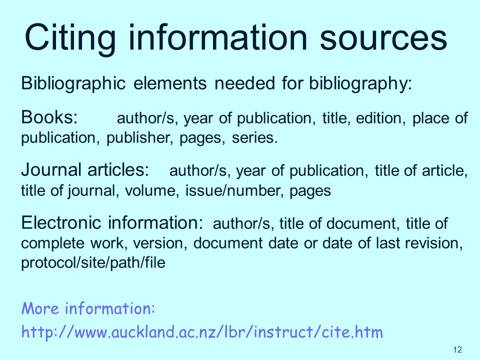 Citing information sources Bibliographic elements needed for bibliography: Books: author/s, year of publication, title, edition, place of publication,