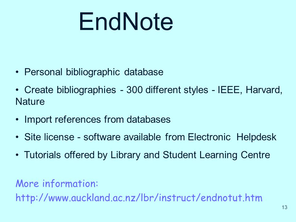 EndNote Personal bibliographic database Create bibliographies - 300 different styles - IEEE, Harvard, Nature Import references from databases Site lic