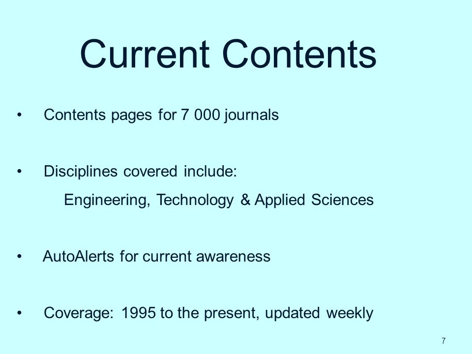 Current Contents Contents pages for 7 000 journals Disciplines covered include: Engineering, Technology & Applied Sciences AutoAlerts for current awar