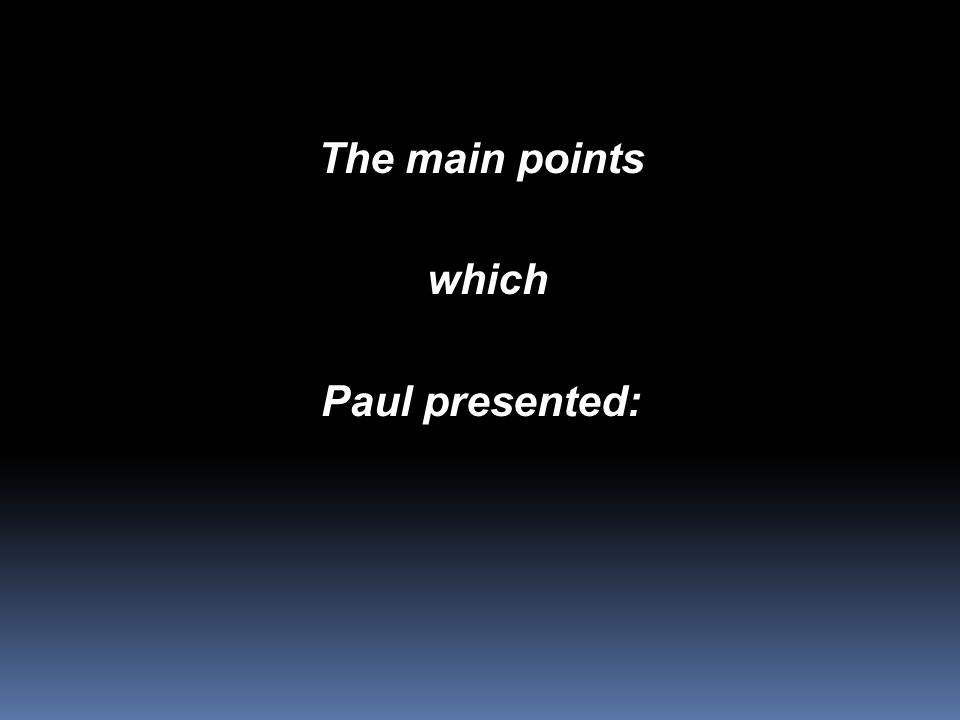 The main points which which Paul presented: