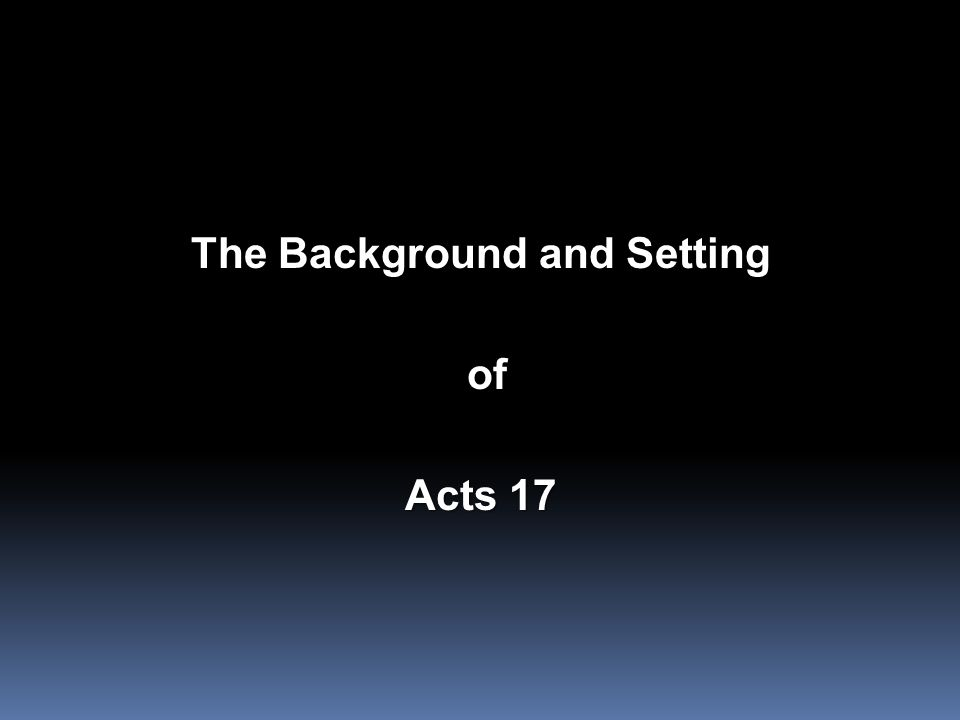 The Background and Setting of of Acts 17