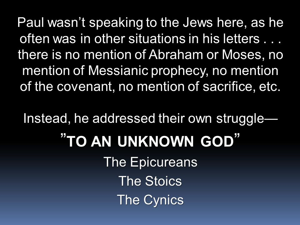 Paul wasn't speaking to the Jews here, as he often was in other situations in his letters... there is no mention of Abraham or Moses, no mention of Me