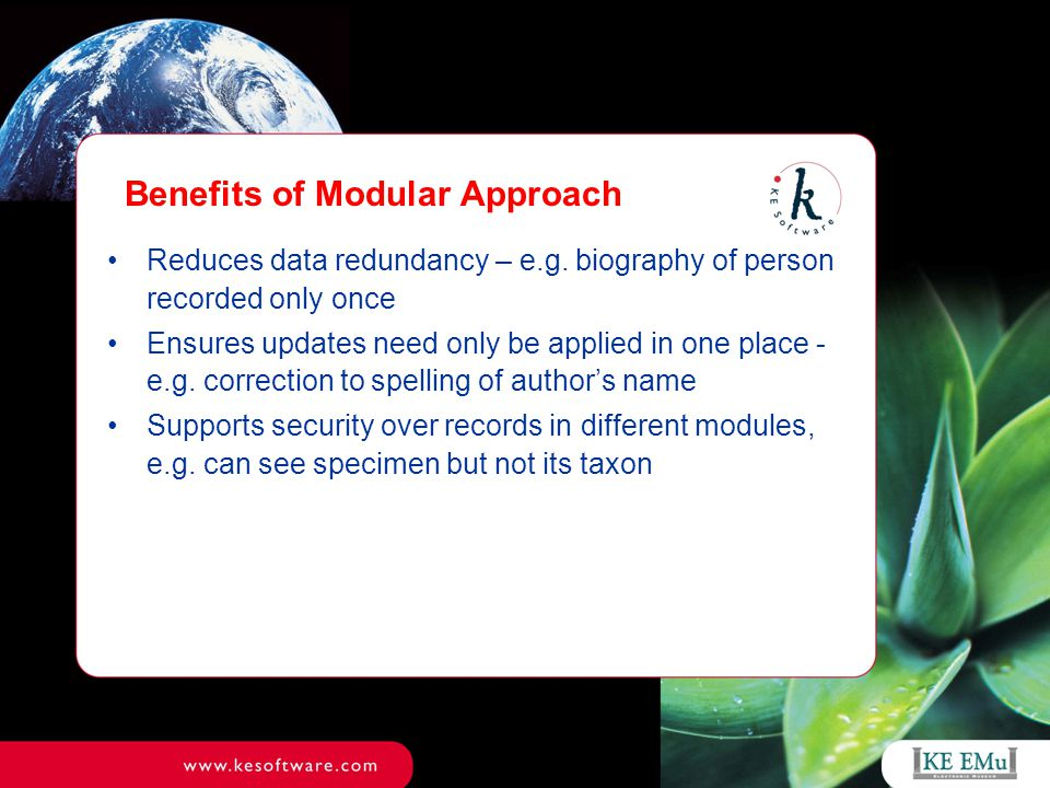 Benefits of Modular Approach Reduces data redundancy – e.g.
