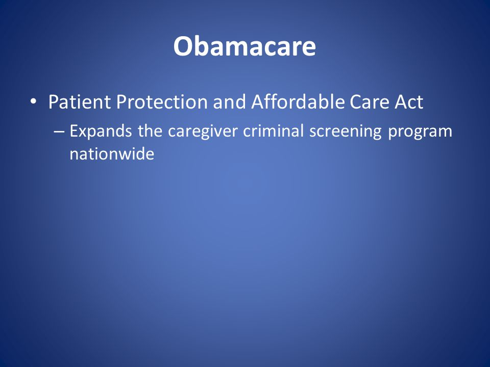 Obamacare Patient Protection and Affordable Care Act – Expands the caregiver criminal screening program nationwide