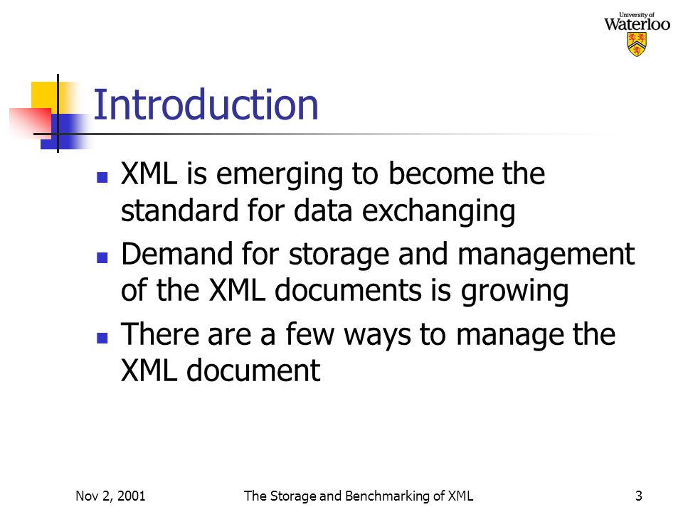 Nov 2, 2001The Storage and Benchmarking of XML3 Introduction XML is emerging to become the standard for data exchanging Demand for storage and management of the XML documents is growing There are a few ways to manage the XML document