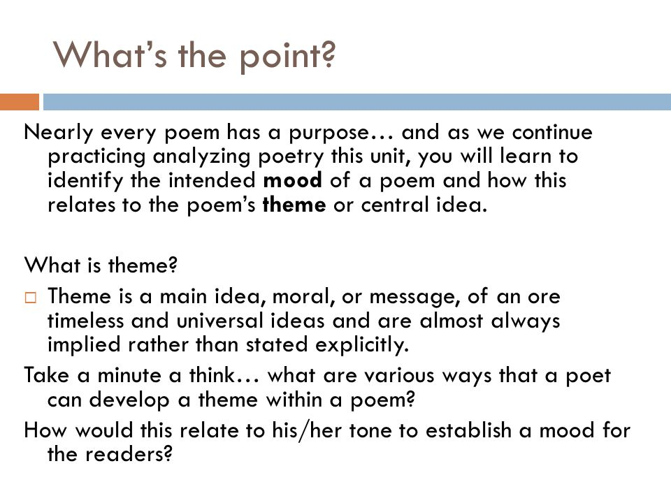 What's the point? Nearly every poem has a purpose… and as we continue practicing analyzing poetry this unit, you will learn to identify the intended m