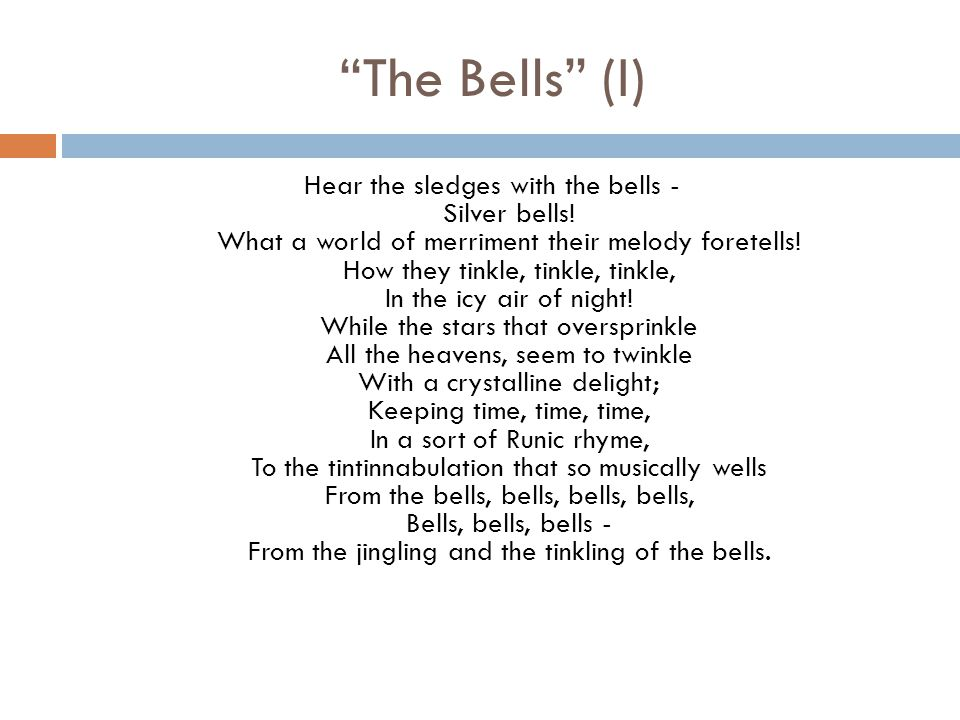 """The Bells"" (I) Hear the sledges with the bells - Silver bells! What a world of merriment their melody foretells! How they tinkle, tinkle, tinkle, In"