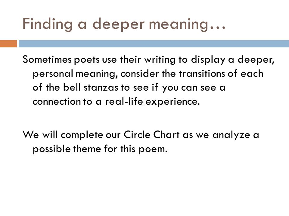 Finding a deeper meaning… Sometimes poets use their writing to display a deeper, personal meaning, consider the transitions of each of the bell stanza