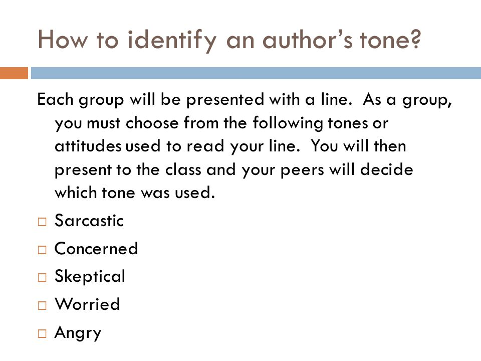 How to identify an author's tone? Each group will be presented with a line. As a group, you must choose from the following tones or attitudes used to