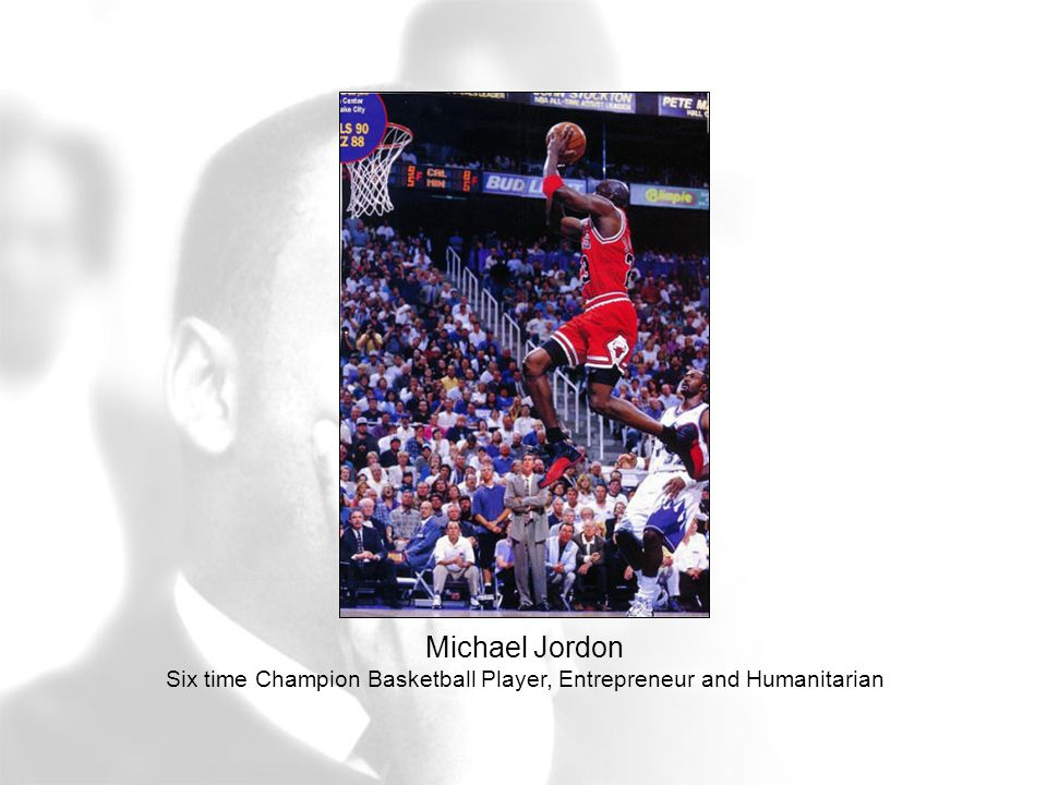 Michael Jordon Six time Champion Basketball Player, Entrepreneur and Humanitarian