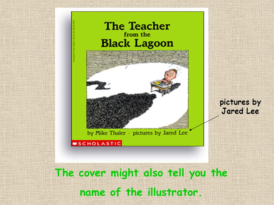The cover might also tell you the name of the illustrator. pictures by Jared Lee