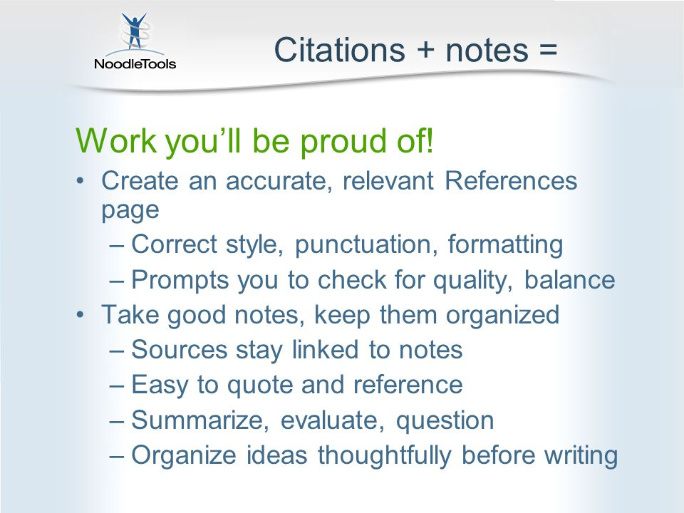 Citations + notes = Work you'll be proud of.