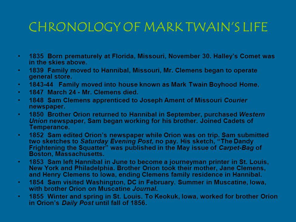 CHRONOLOGY OF MARK TWAIN'S LIFE 1835Born prematurely at Florida, Missouri, November 30.