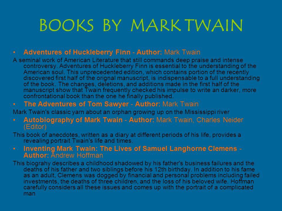 BOOKS BY MARK TWAIN Adventures of Huckleberry Finn - Author: Mark Twain A seminal work of American Literature that still commands deep praise and inte