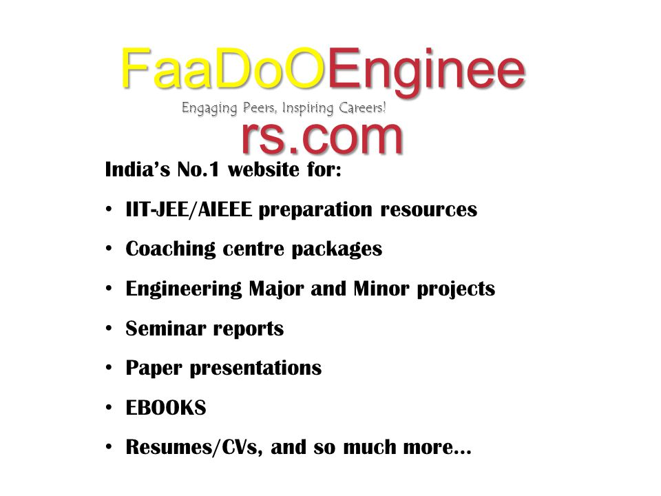 Engaging Peers, Inspiring Careers! FaaDoOEnginee rs.com India's No.1 website for: IIT-JEE/AIEEE preparation resources Coaching centre packages Enginee