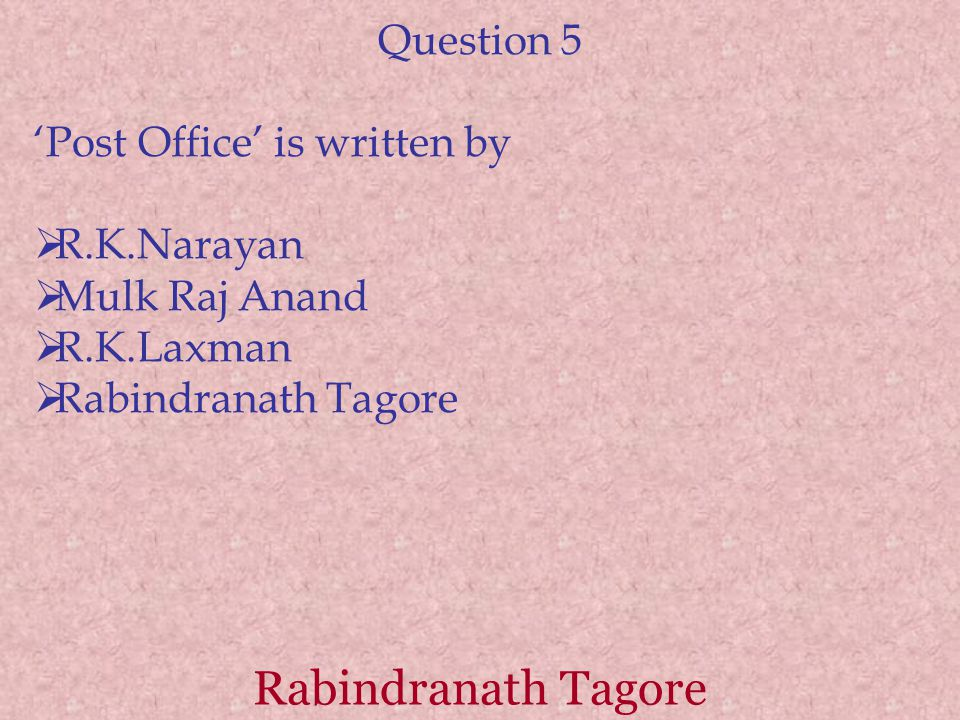 Rabindranath Tagore Question 5 'Post Office' is written by  R.K.Narayan  Mulk Raj Anand  R.K.Laxman  Rabindranath Tagore