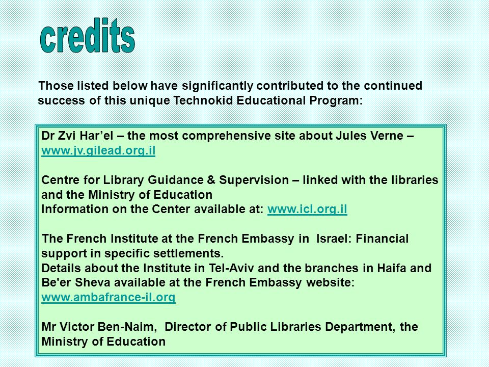 Dr Zvi Har'el – the most comprehensive site about Jules Verne – www.jv.gilead.org.il www.jv.gilead.org.il Centre for Library Guidance & Supervision – linked with the libraries and the Ministry of Education Information on the Center available at: www.icl.org.ilwww.icl.org.il The French Institute at the French Embassy in Israel: Financial support in specific settlements.