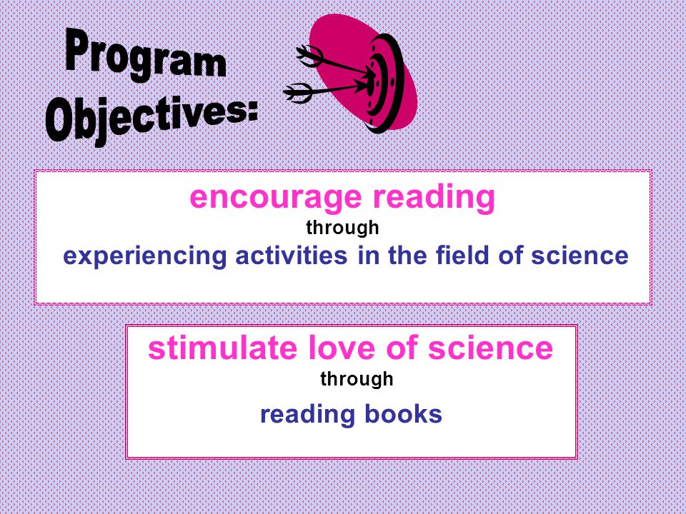 encourage reading through experiencing activities in the field of science stimulate love of science through reading books