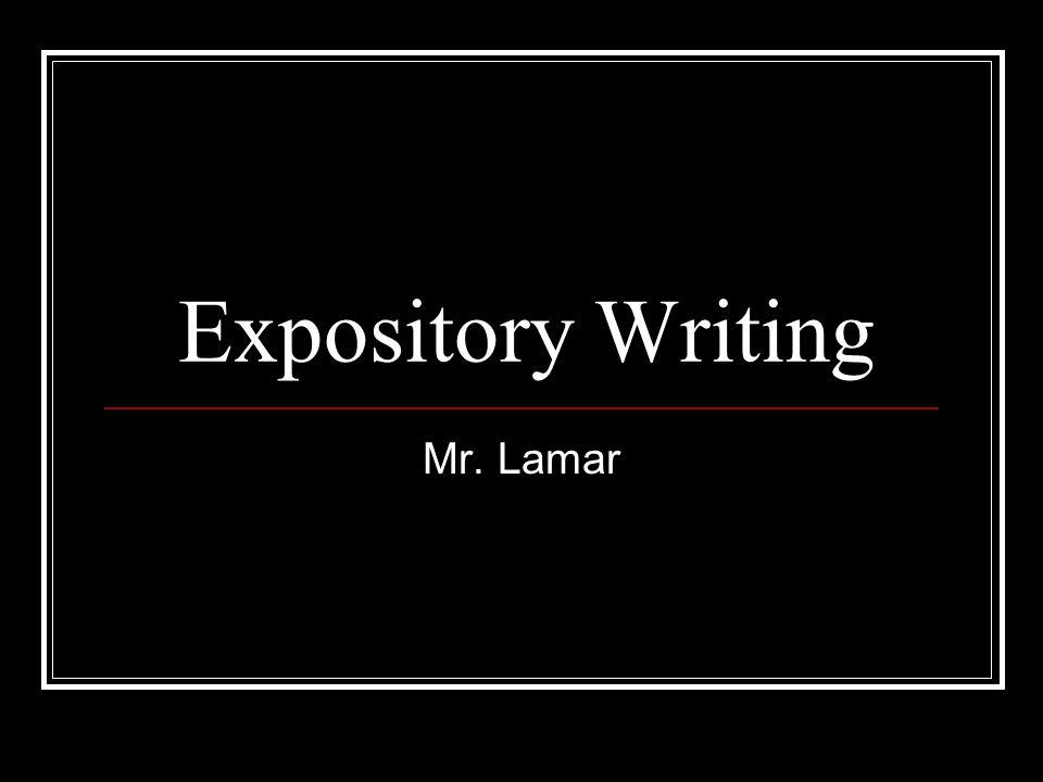 Expository Writing Mr. Lamar