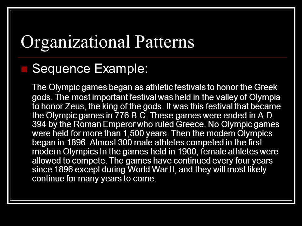 Organizational Patterns Sequence Example: The Olympic games began as athletic festivals to honor the Greek gods.