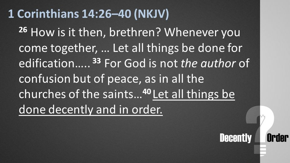 1 Corinthians 14:26–40 (NKJV) 26 How is it then, brethren.