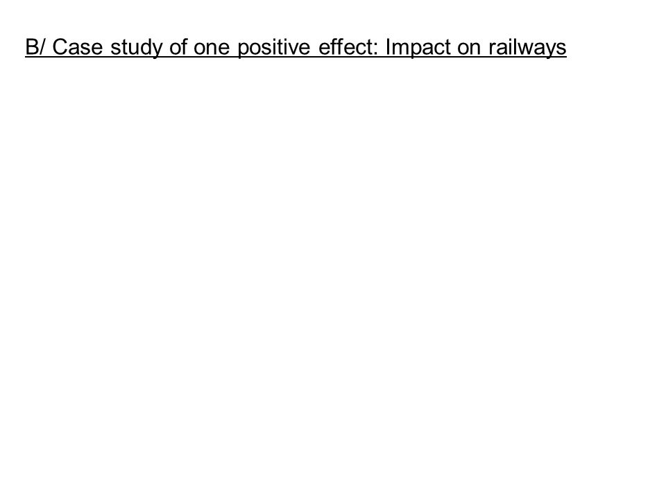 B/ Case study of one positive effect: Impact on railways