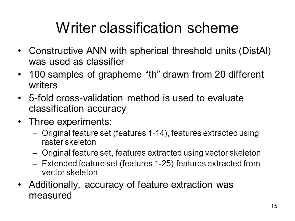 """15 Writer classification scheme Constructive ANN with spherical threshold units (DistAl) was used as classifier 100 samples of grapheme """"th"""" drawn fro"""
