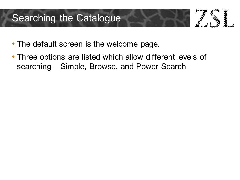 Searching the Catalogue The default screen is the welcome page. Three options are listed which allow different levels of searching – Simple, Browse, a
