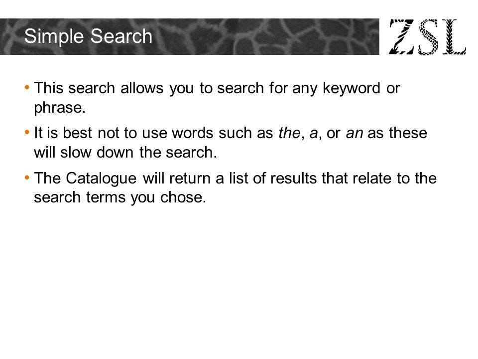 Simple Search This search allows you to search for any keyword or phrase. It is best not to use words such as the, a, or an as these will slow down th
