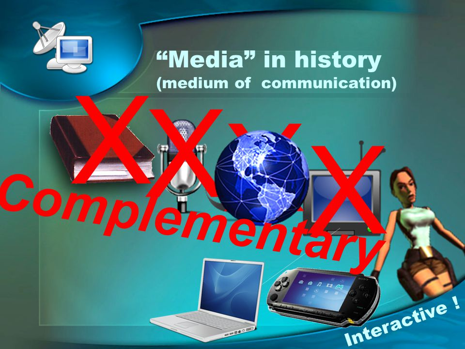 Media in history (medium of communication) Interactive ! X X X X Complementary