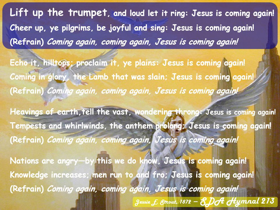 Lift up the trumpet, and loud let it ring: Jesus is coming again.
