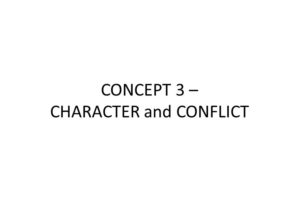 CONCEPT 3 – CHARACTER and CONFLICT