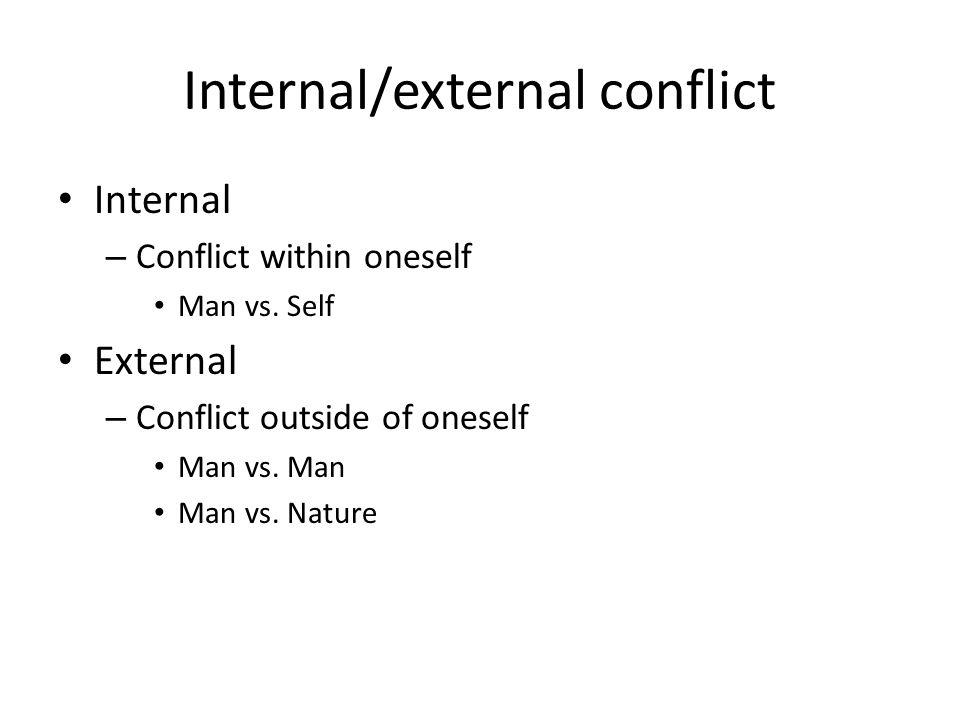 Internal/external conflict Internal – Conflict within oneself Man vs. Self External – Conflict outside of oneself Man vs. Man Man vs. Nature