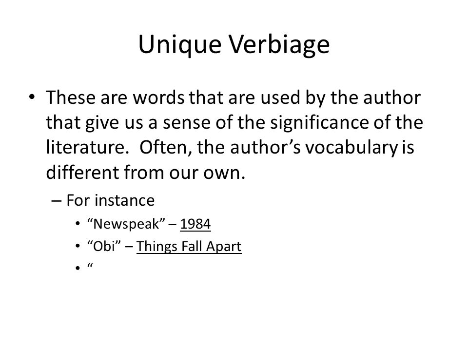Unique Verbiage These are words that are used by the author that give us a sense of the significance of the literature. Often, the author's vocabulary