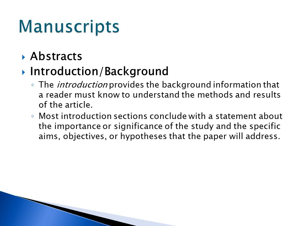  Abstracts  Introduction/Background ◦ The introduction provides the background information that a reader must know to understand the methods and res