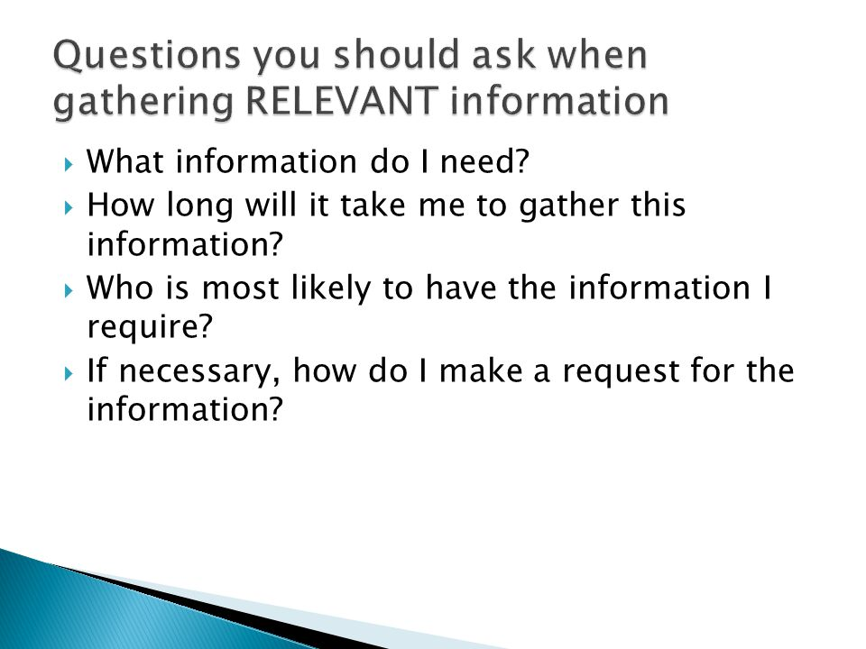  What information do I need.  How long will it take me to gather this information.