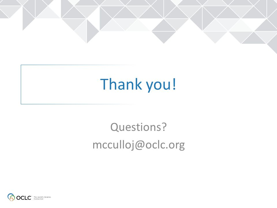 Thank you! Questions? mcculloj@oclc.org