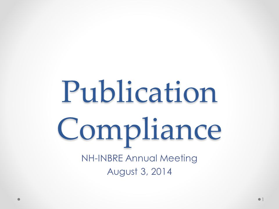 Publication Compliance NH-INBRE Annual Meeting August 3, 2014 1