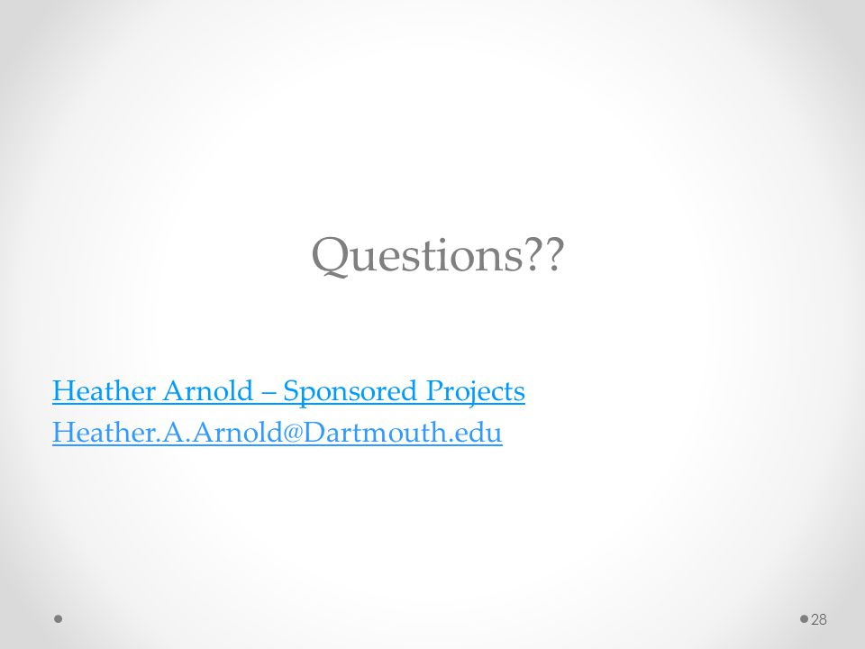 Questions?? Heather Arnold – Sponsored Projects Heather.A.Arnold@Dartmouth.edu 28