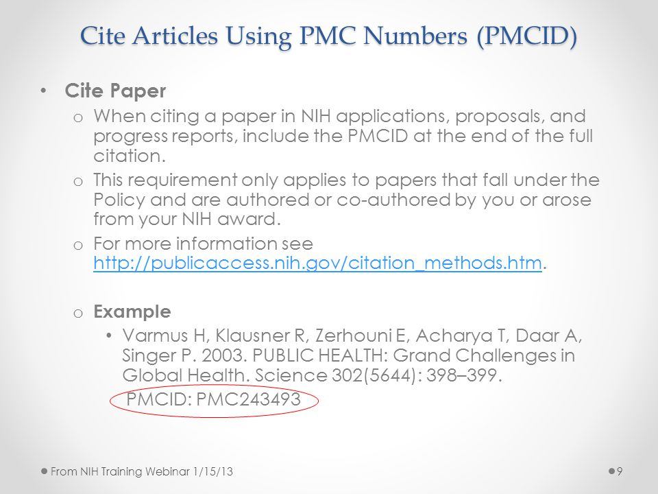 Cite Articles Using PMC Numbers (PMCID) Cite Paper o When citing a paper in NIH applications, proposals, and progress reports, include the PMCID at th