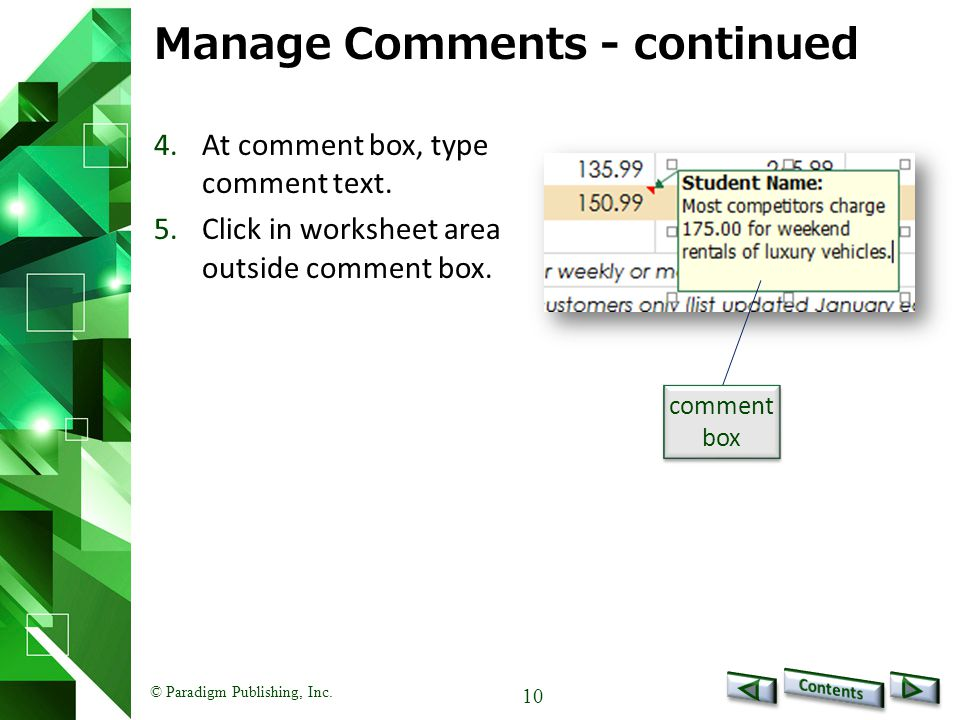 © Paradigm Publishing, Inc. 10 Manage Comments - continued 4.At comment box, type comment text. 5.Click in worksheet area outside comment box. comment