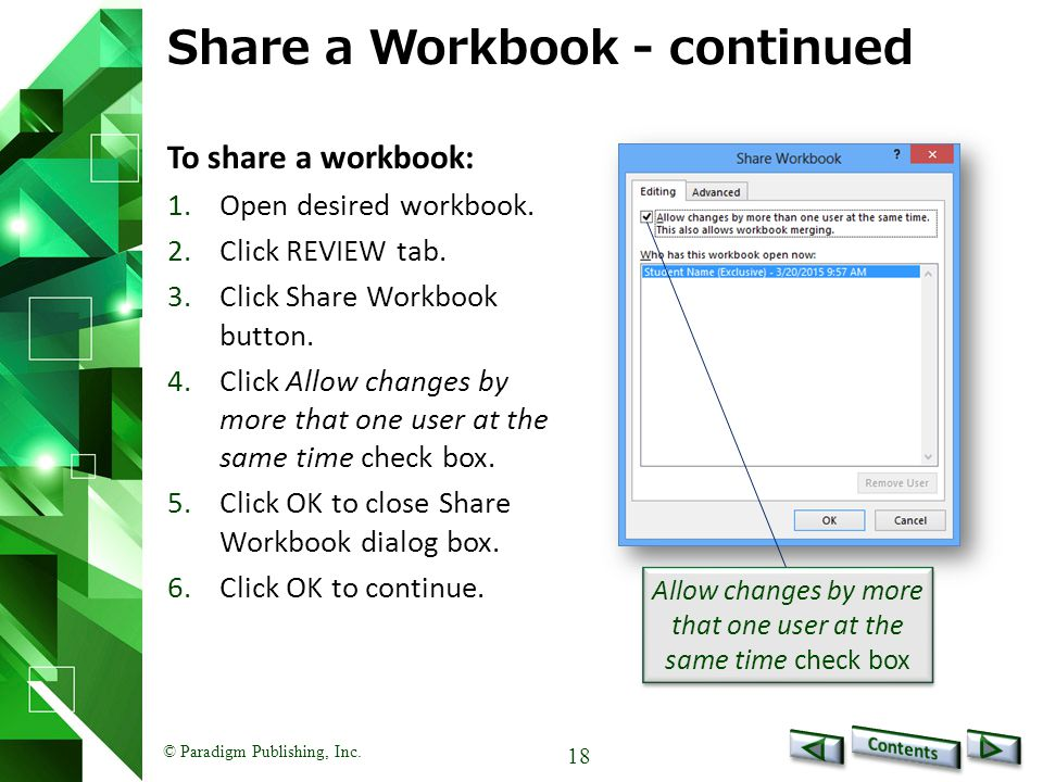 © Paradigm Publishing, Inc. 18 Share a Workbook - continued To share a workbook: 1.Open desired workbook. 2.Click REVIEW tab. 3.Click Share Workbook b