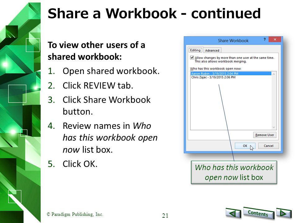© Paradigm Publishing, Inc. 21 Share a Workbook - continued To view other users of a shared workbook: 1.Open shared workbook. 2.Click REVIEW tab. 3.Cl