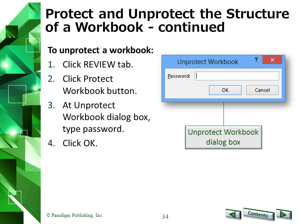 © Paradigm Publishing, Inc. 34 Protect and Unprotect the Structure of a Workbook - continued To unprotect a workbook: 1.Click REVIEW tab. 2.Click Prot