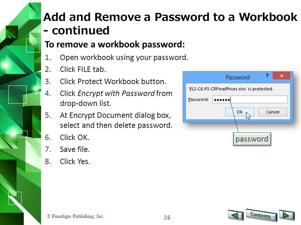 © Paradigm Publishing, Inc. 38 Add and Remove a Password to a Workbook - continued To remove a workbook password: 1.Open workbook using your password.