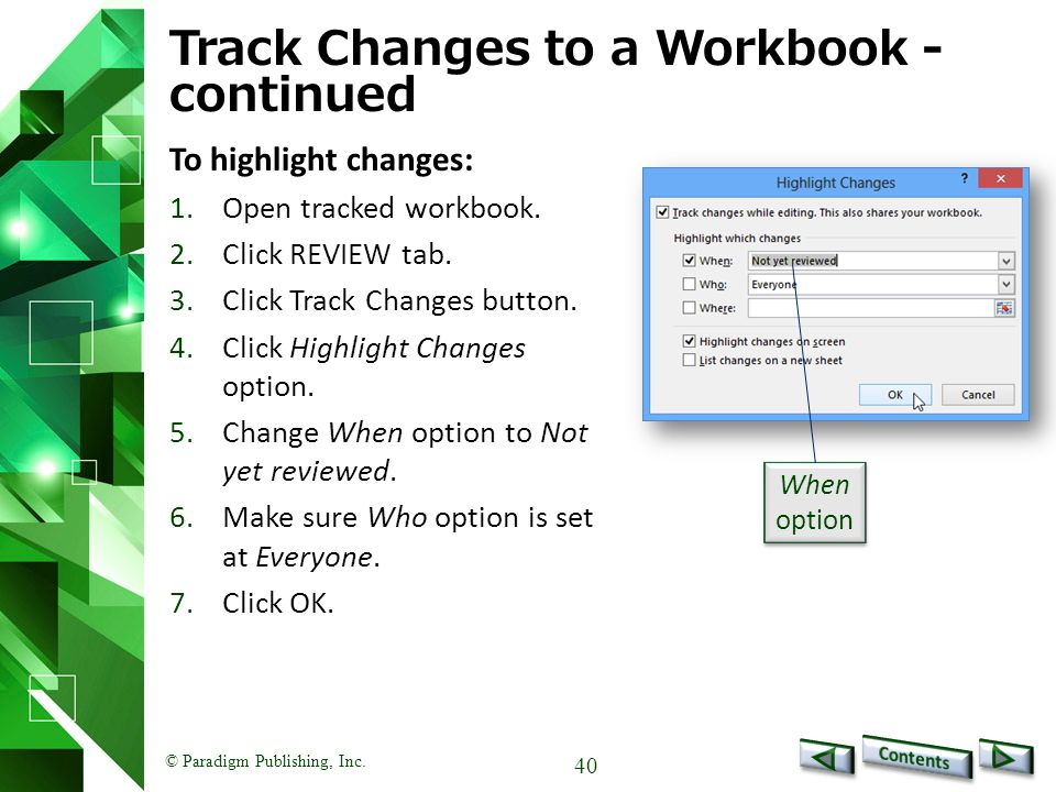 © Paradigm Publishing, Inc. 40 Track Changes to a Workbook - continued To highlight changes: 1.Open tracked workbook. 2.Click REVIEW tab. 3.Click Trac