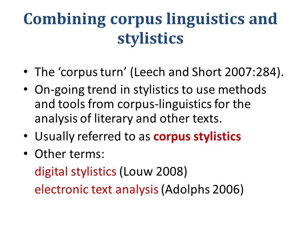 Combining corpus linguistics and stylistics The 'corpus turn' (Leech and Short 2007:284).