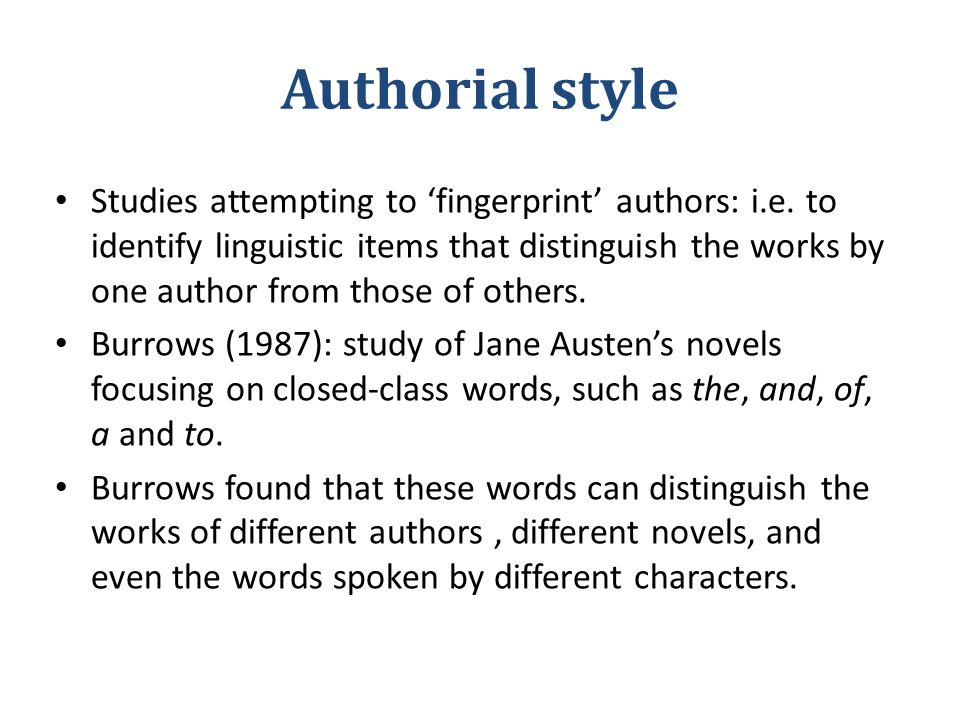 Authorial style Studies attempting to 'fingerprint' authors: i.e.