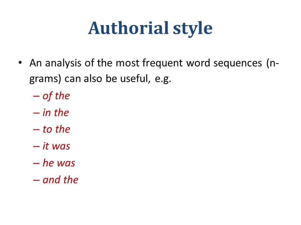 Authorial style An analysis of the most frequent word sequences (n- grams) can also be useful, e.g.